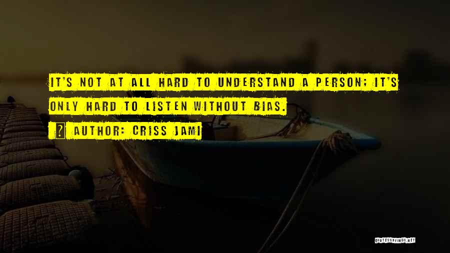 Not Understanding Love Quotes By Criss Jami