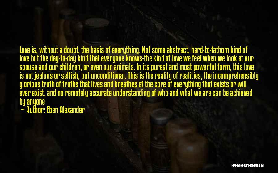 Not Understanding Love Quotes By Eben Alexander