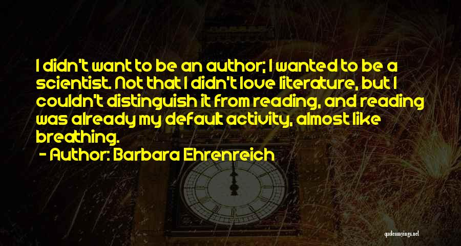 Not Wanted Love Quotes By Barbara Ehrenreich
