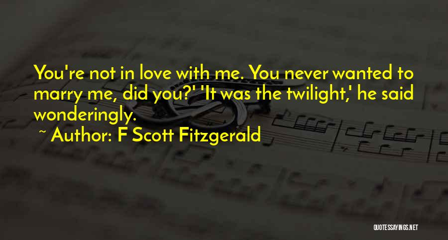 Not Wanted Love Quotes By F Scott Fitzgerald