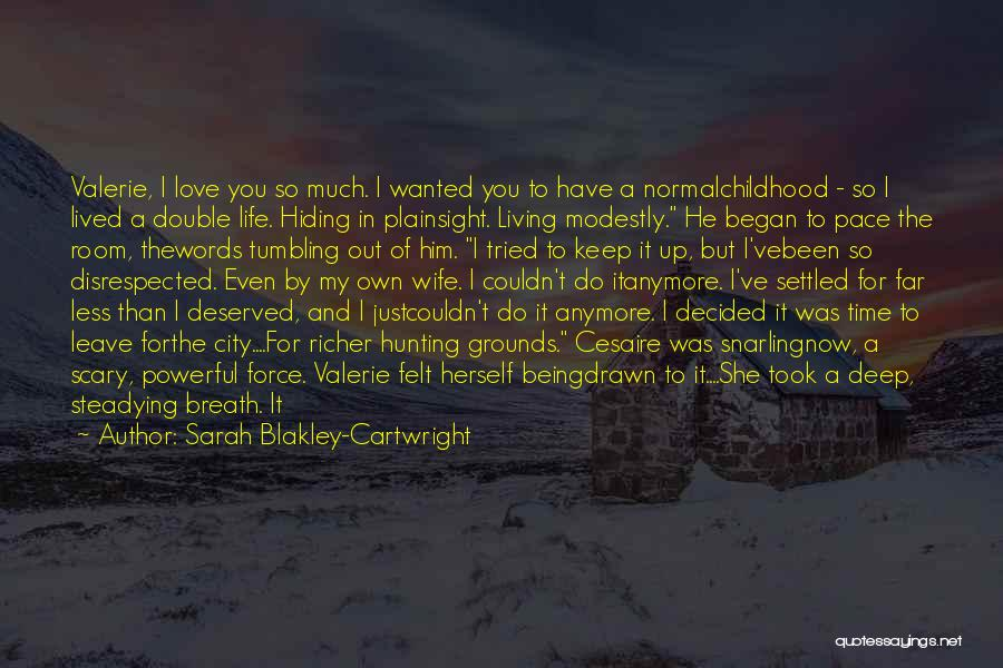 Not Wanted Love Quotes By Sarah Blakley-Cartwright