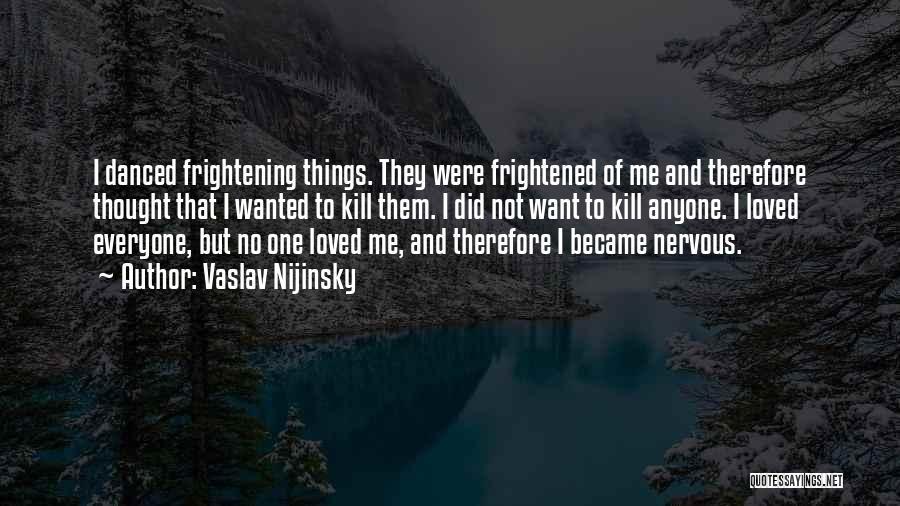 Not Wanted Love Quotes By Vaslav Nijinsky