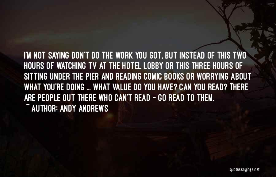 Not Worrying About Work Quotes By Andy Andrews