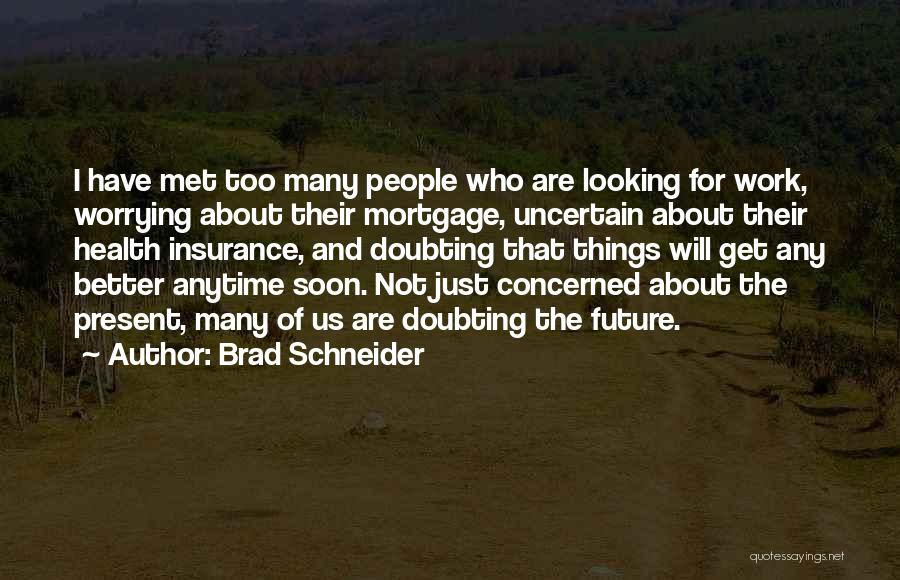 Not Worrying About Work Quotes By Brad Schneider