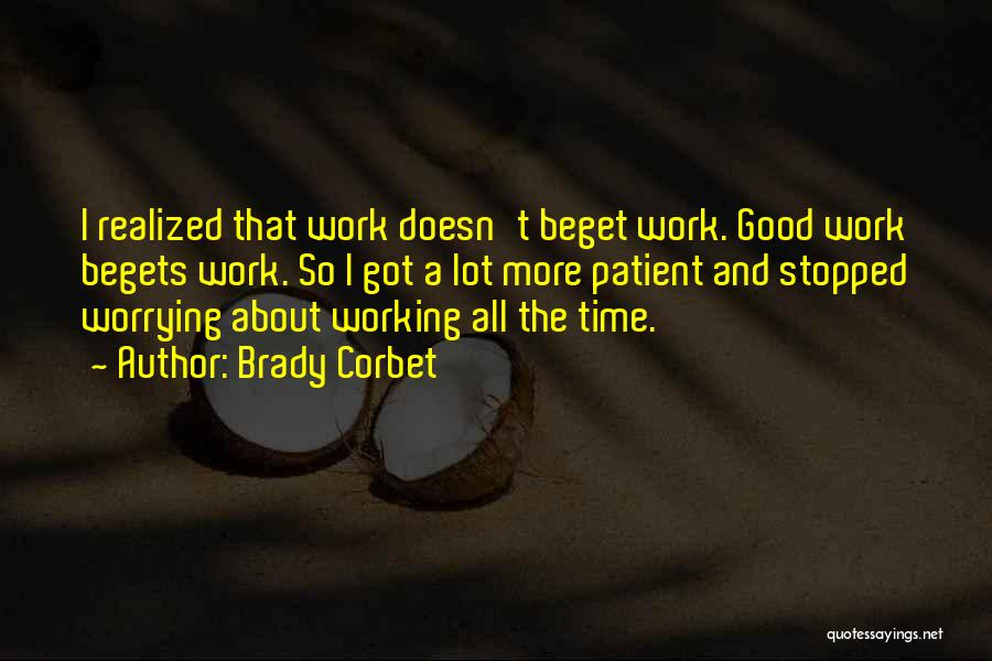 Not Worrying About Work Quotes By Brady Corbet