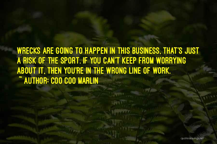 Not Worrying About Work Quotes By Coo Coo Marlin