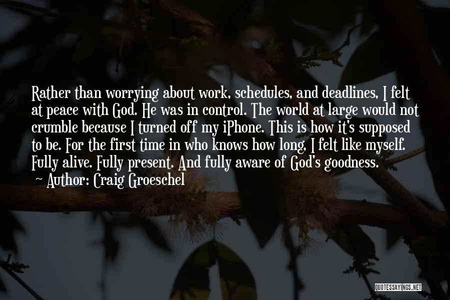 Not Worrying About Work Quotes By Craig Groeschel
