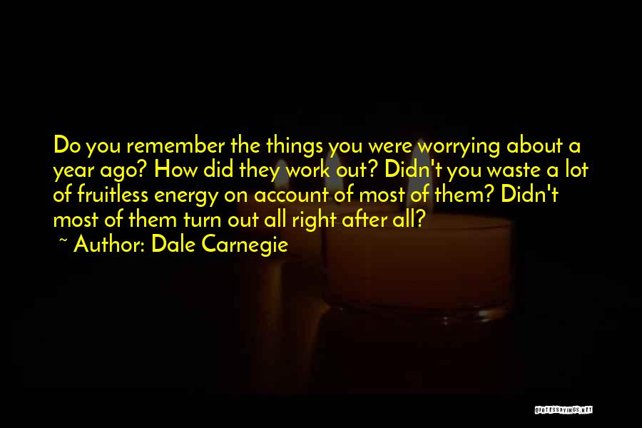 Not Worrying About Work Quotes By Dale Carnegie