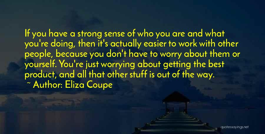 Not Worrying About Work Quotes By Eliza Coupe