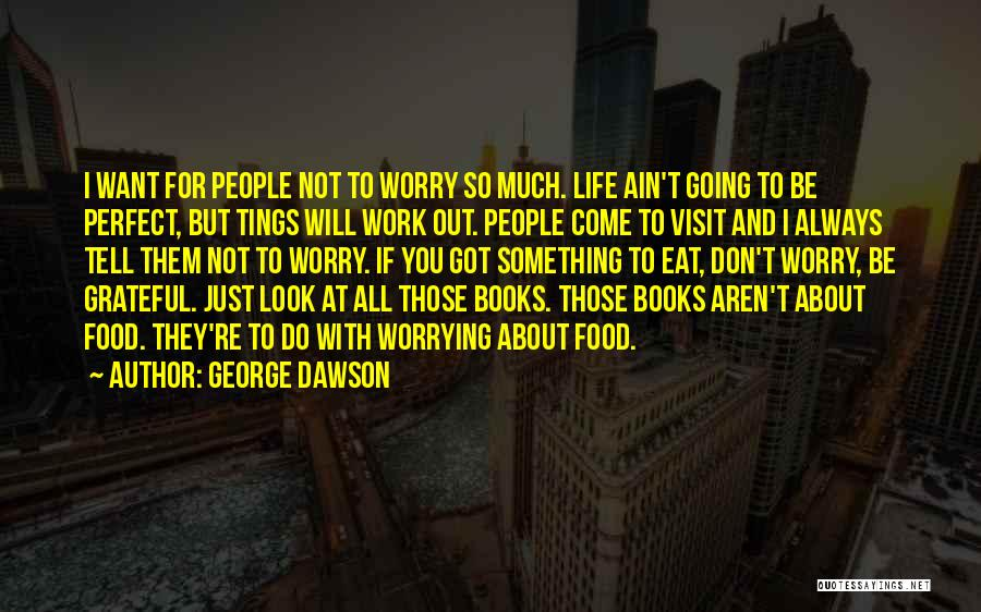 Not Worrying About Work Quotes By George Dawson