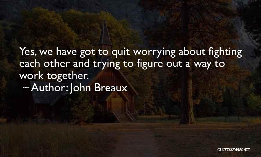 Not Worrying About Work Quotes By John Breaux
