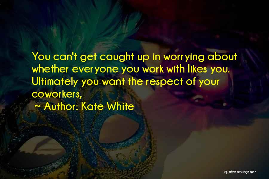 Not Worrying About Work Quotes By Kate White