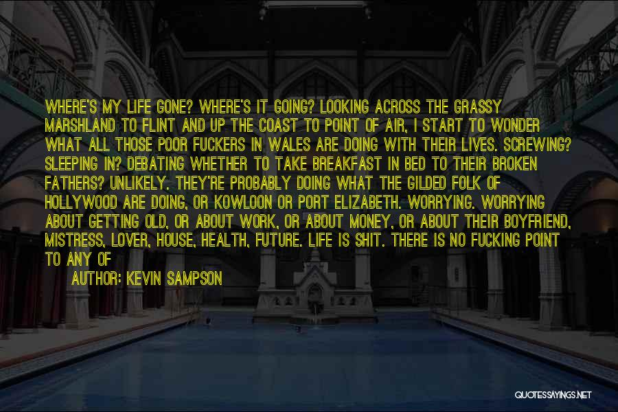 Not Worrying About Work Quotes By Kevin Sampson