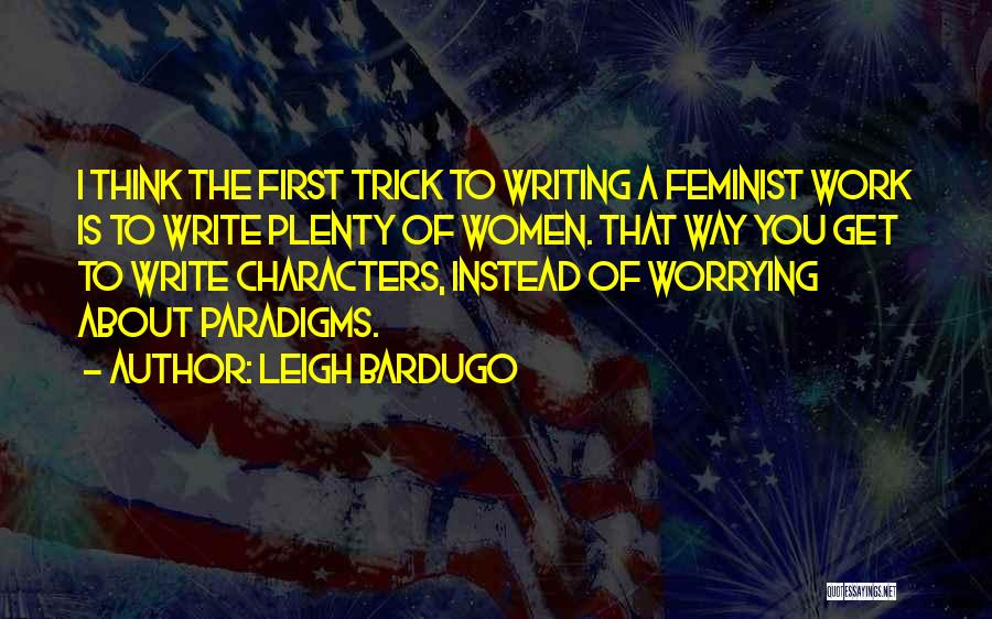 Not Worrying About Work Quotes By Leigh Bardugo