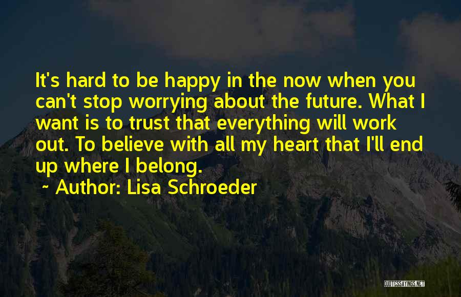 Not Worrying About Work Quotes By Lisa Schroeder
