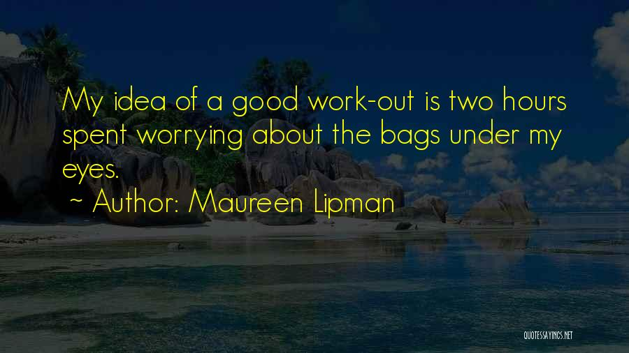 Not Worrying About Work Quotes By Maureen Lipman
