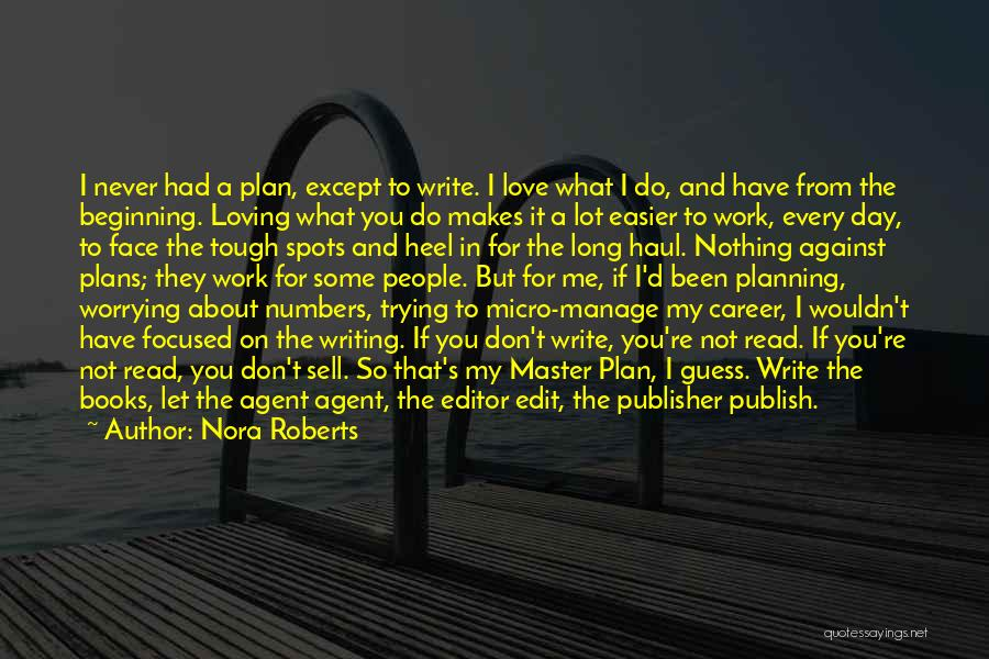 Not Worrying About Work Quotes By Nora Roberts