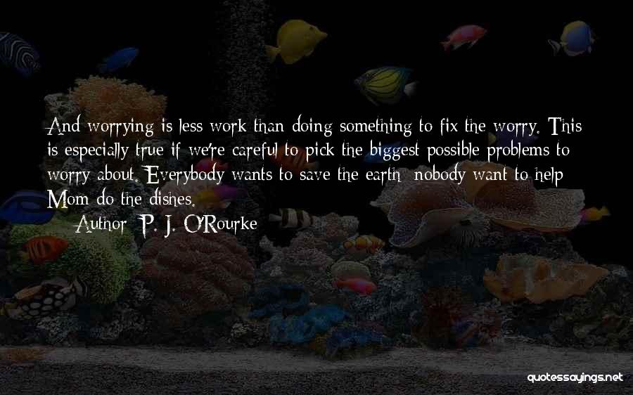 Not Worrying About Work Quotes By P. J. O'Rourke