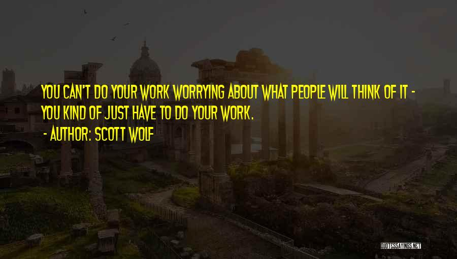 Not Worrying About Work Quotes By Scott Wolf