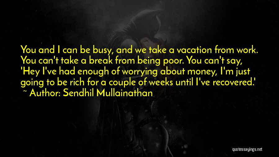 Not Worrying About Work Quotes By Sendhil Mullainathan