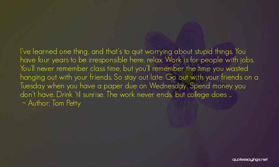 Not Worrying About Work Quotes By Tom Petty