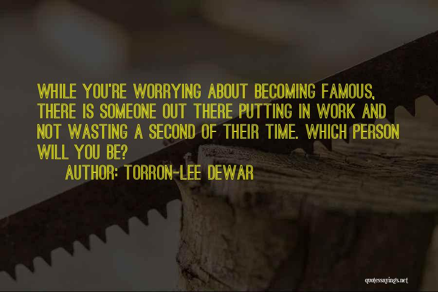 Not Worrying About Work Quotes By Torron-Lee Dewar
