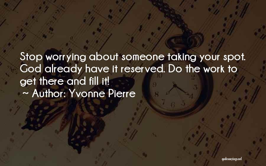 Not Worrying About Work Quotes By Yvonne Pierre