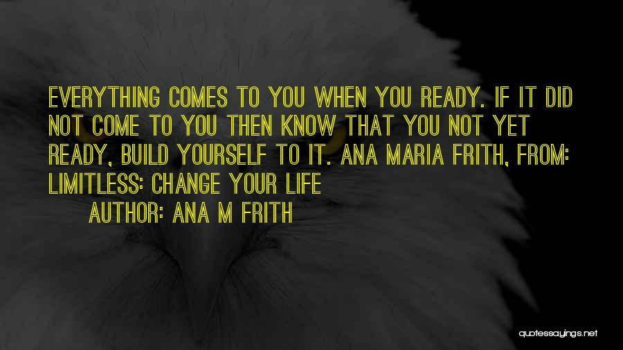 Not Yet Ready Quotes By Ana M Frith
