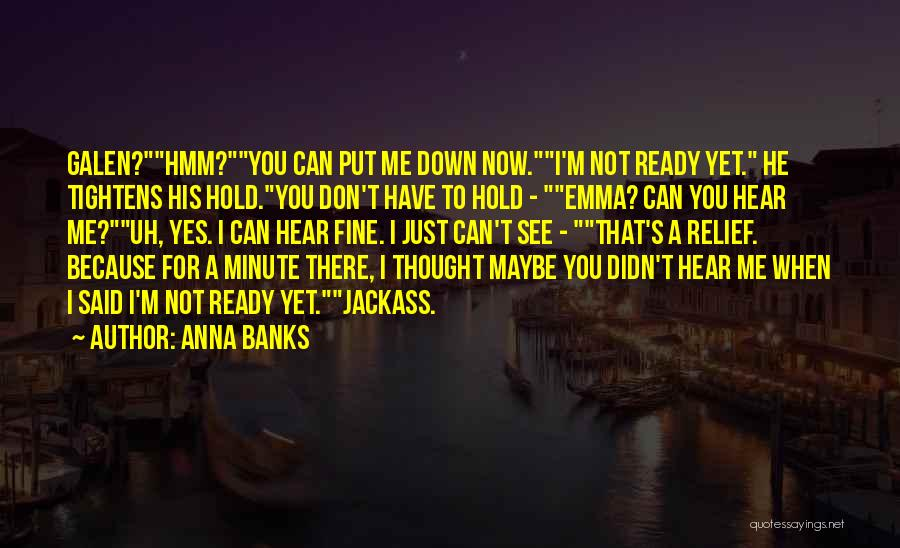 Not Yet Ready Quotes By Anna Banks