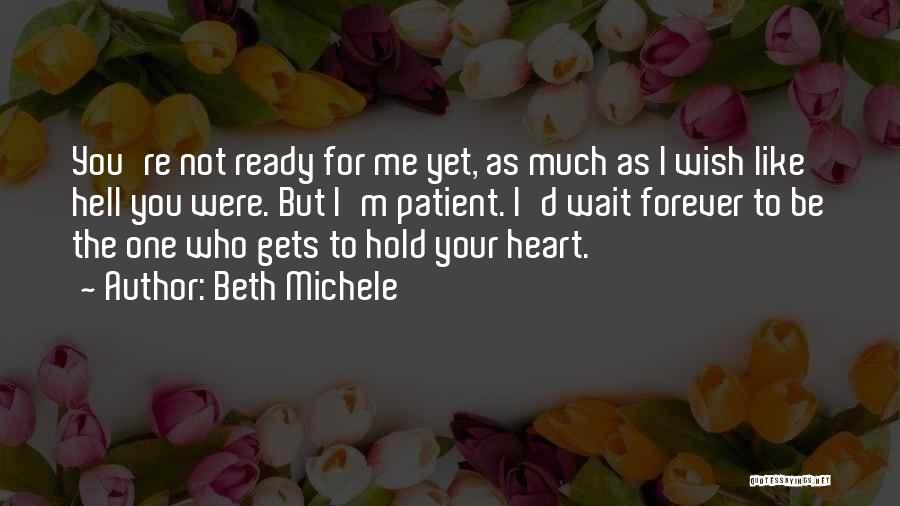 Not Yet Ready Quotes By Beth Michele