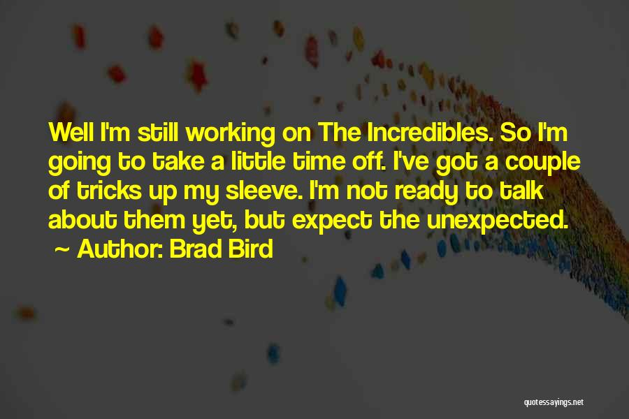 Not Yet Ready Quotes By Brad Bird