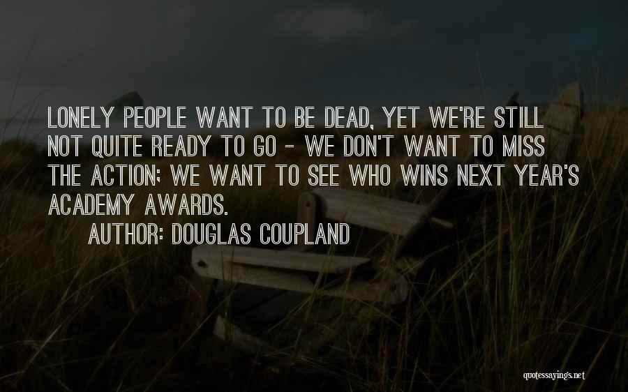 Not Yet Ready Quotes By Douglas Coupland