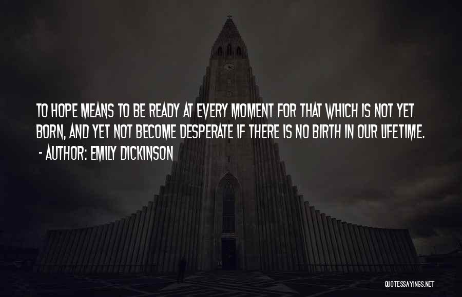Not Yet Ready Quotes By Emily Dickinson