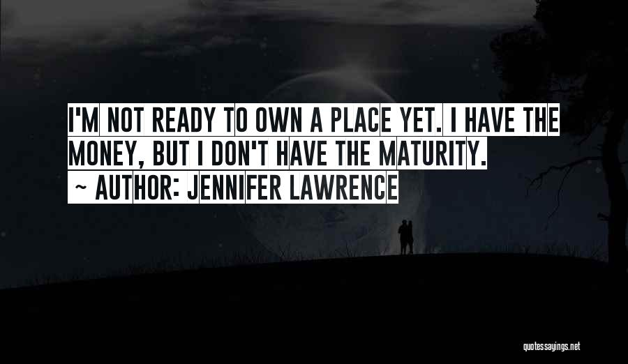 Not Yet Ready Quotes By Jennifer Lawrence
