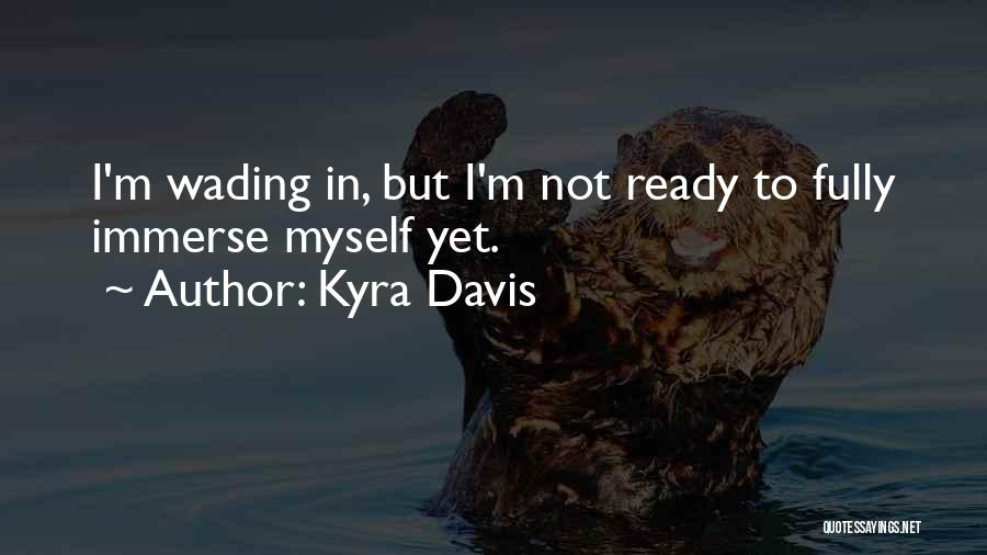 Not Yet Ready Quotes By Kyra Davis