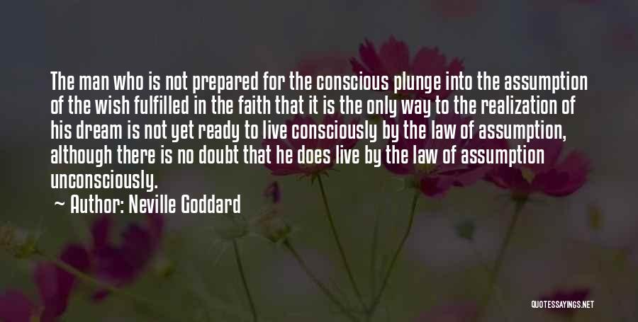 Not Yet Ready Quotes By Neville Goddard