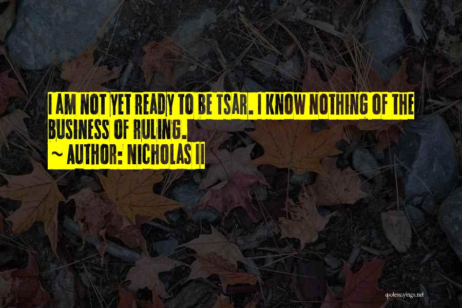 Not Yet Ready Quotes By Nicholas II