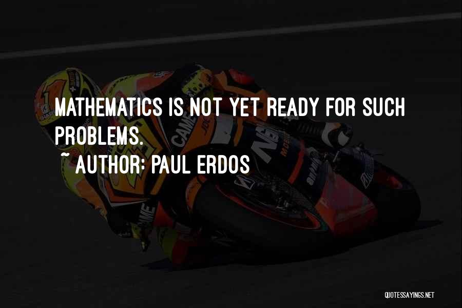 Not Yet Ready Quotes By Paul Erdos