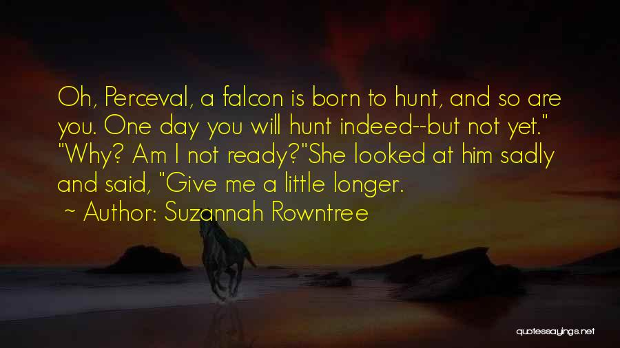 Not Yet Ready Quotes By Suzannah Rowntree