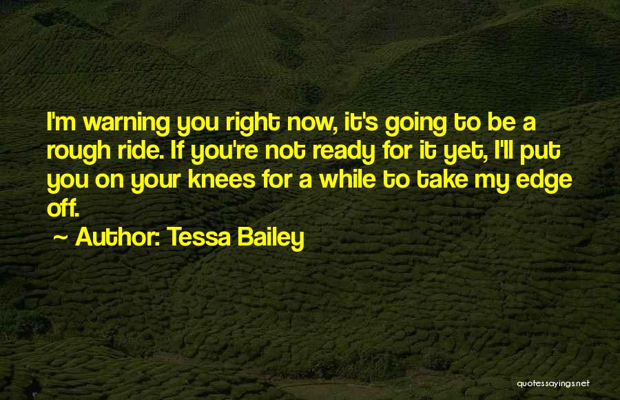 Not Yet Ready Quotes By Tessa Bailey
