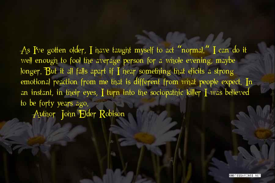 Not Your Average Person Quotes By John Elder Robison