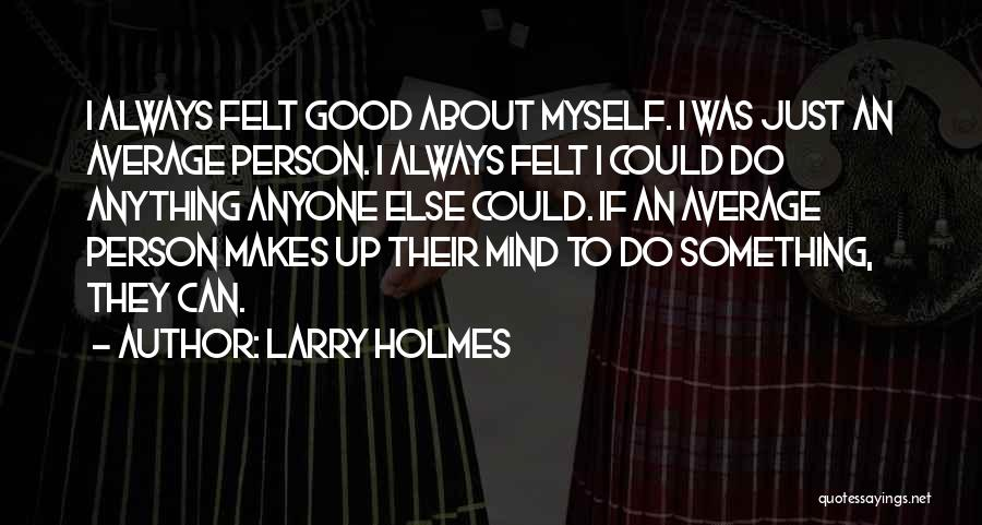 Not Your Average Person Quotes By Larry Holmes