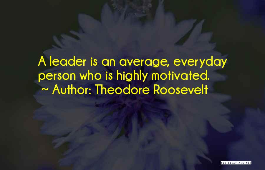 Not Your Average Person Quotes By Theodore Roosevelt