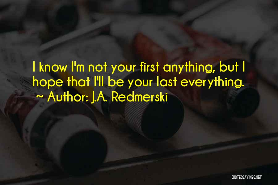 Not Your First Love Quotes By J.A. Redmerski