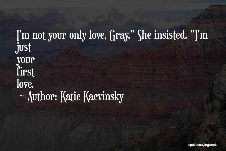 Not Your First Love Quotes By Katie Kacvinsky