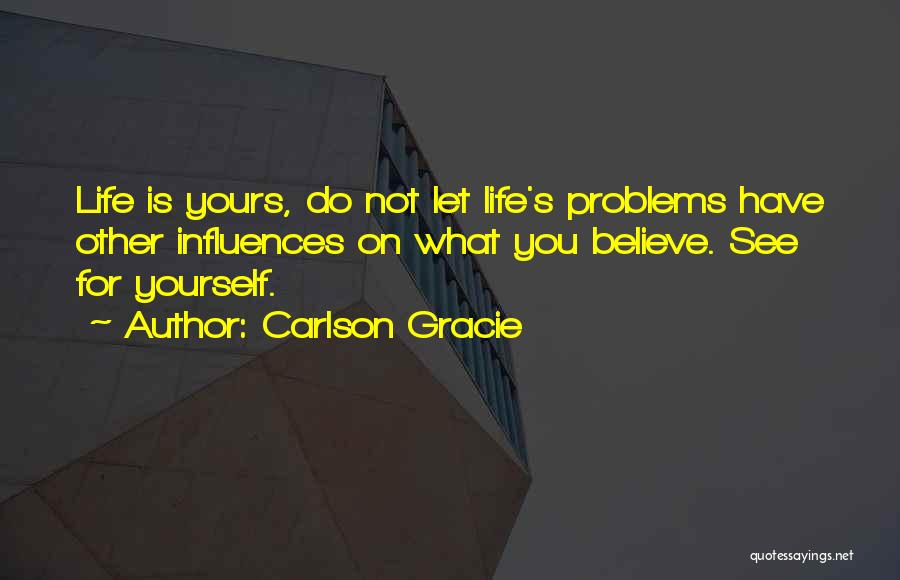 Not Yours Quotes By Carlson Gracie