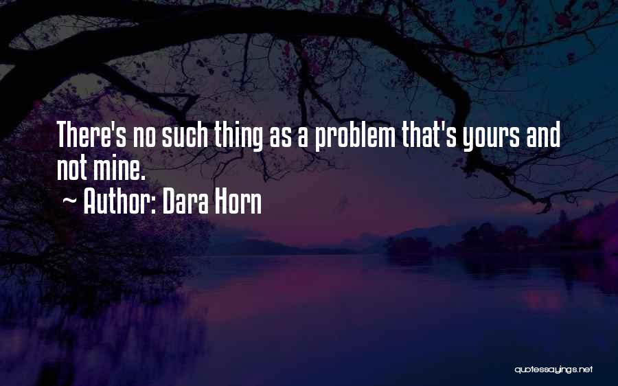 Not Yours Quotes By Dara Horn
