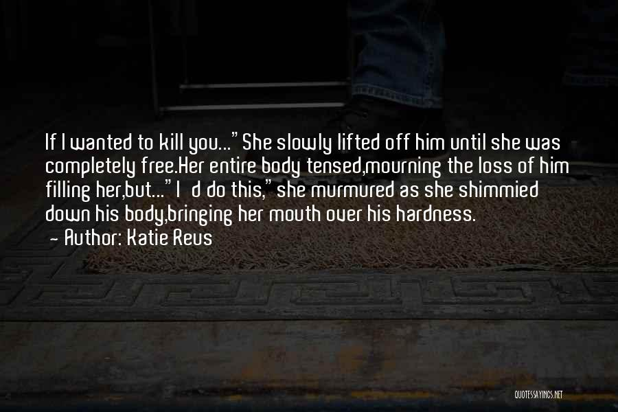Nothing Bringing Me Down Quotes By Katie Reus