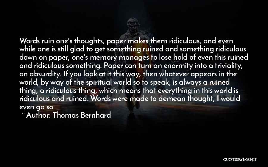 Nothing Bringing Me Down Quotes By Thomas Bernhard