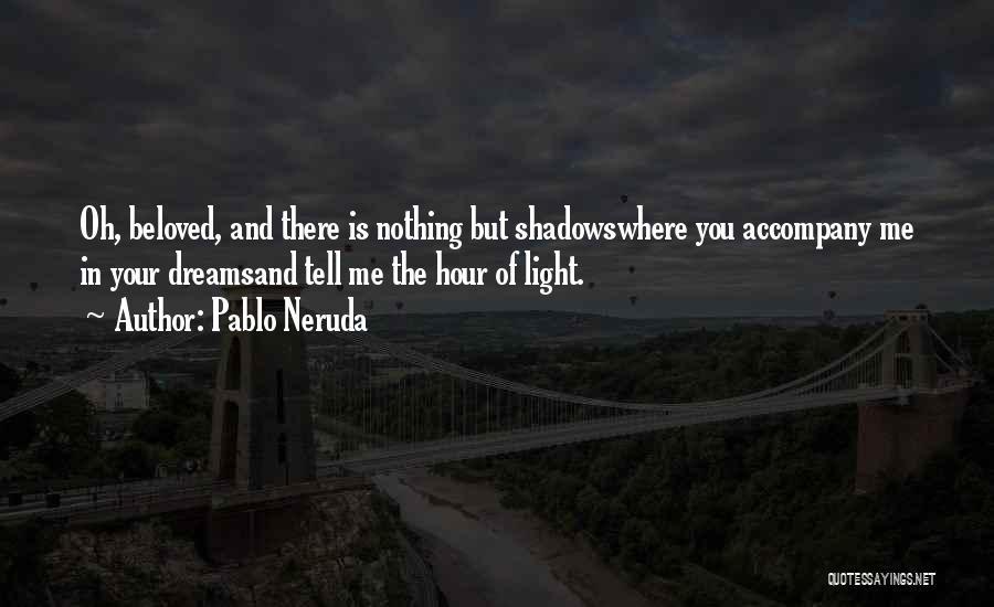 Nothing But Shadows Quotes By Pablo Neruda